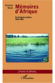 ROCHE Christian - Mémoires d'Afrique. Du Sénégal au Gabon 1965-1980