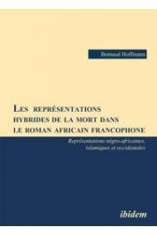HOFFMANN Bomaud - Les représentations hybrides de la mort dans le roman africain francophone: Représentations négro-africaines, islamiques et occidentales