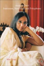 TYAGI Ritu - Ananda Devi: Feminism, Narration and Polyphony