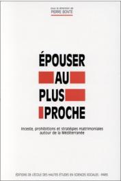 BONTE Pierre (sous la direction de) - Epouser au plus proche : inceste, prohibitions et stratégies matrimoniales autour de la Méditerranée