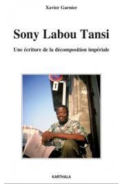 GARNIER Xavier - Sony Labou Tansi. Une écriture de la décomposition impériale