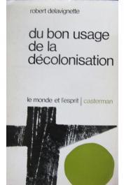 DELAVIGNETTE Robert - Du bon usage de la décolonisation