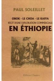 SOLEILLET Paul - Obock - Le Choa - Le Kaffa. Récit d'une exploration commerciale
