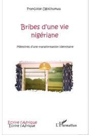 UGOCHUKWU Françoise - Bribes d'une vie nigériane. Mémoires d'une transformation identitaire