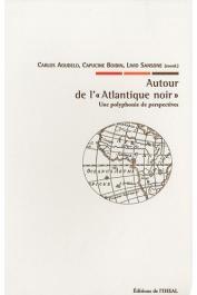 AGUDELO Carlos, BOIDIN Capucine, SANSONE Livio (éditeurs) - Autour de l'Atlantique noir Une polyphonie de perspectives