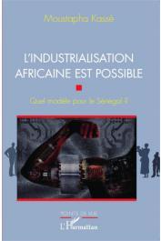 KASSE Moustapha - L'industrialisation africaine est possible. Quel modèle pour le Sénégal ?