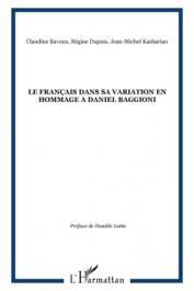 BAVOUX Claudine, DUPUIS Régine, KASBARIAN Jean-Michel (éditeurs) - Le Français dans sa variation. En hommage à Daniel Baggion
