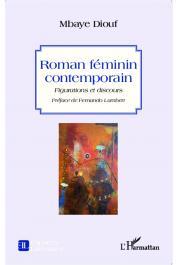 DIOUF Mbaye - Roman féminin contemporain. Figurations et discours