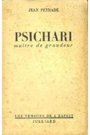 PEYRADE Jean - Psichari, maître de grandeur