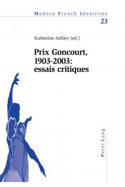 ASHLEY Katherine (éditrice) - Prix Goncourt, 1903-2003: essais critiques