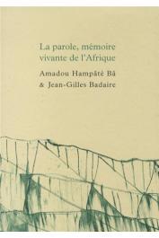BA Amadou Hampate, BADAIRE Jean-Gilles - La parole, mémoire vivante de l'Afrique - Suivi de Carnet de Bandiagara