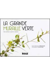 BOËTSCH Gilles, SPÄNI Arnaud (photographies) - La grande muraille verte : Des arbres contre le désert