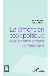 CIBALABALA Mutshipayi Kalombo - La dimension sociopolitique de la littérature africaine contemporaine