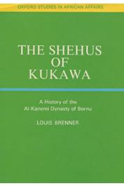 BRENNER Louis - The Shehus of Kukawa: A History of the Al-Kanemi Dynasty of Bornu