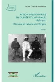 CREUS I BOIXADERAS Jacint - Action missionnaire en Guinée Equatoriale, 1858-1910. Tome 1: Mémoire et naïveté de l'Empire