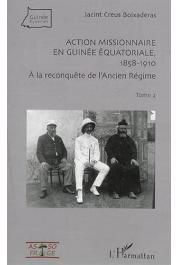 CREUS I BOIXADERAS Jacint - Action missionnaire en Guinée Equatoriale, 18581910. Tome 2: A la reconquête de l'Ancien Régime