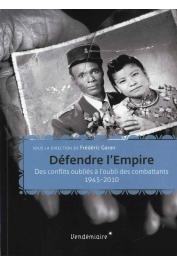 GARAN Frédéric (sous la direction de) - Défendre l'Empire. Des conflits oubliés à l'oubli des combattants, 1945-2000