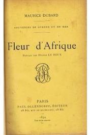 DUBARD Maurice - Fleur d'Afrique. Souvenirs de guerre et de mer
