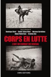 CHEVE Dominique, WANE Cheikh Tidiane, BARTHELEMY Marianne, KANE Abdoul Wahid, SOW Ibrahima (sous la direction de) - Corps en lutte. L'art du combat au Sénégal