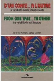 GOROG-KARADY Veronika (ou GÖRÖG-KARADY Veronika), CHICHE Michèle (éditeurs) - D'un conte à l'autre. La variabilité dans la littérature orale / From One Tale…to Other. The Variability in Oral Littérature