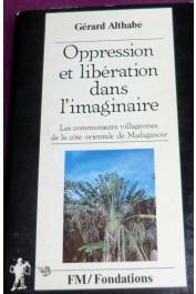 ALTHABE Gérard - Oppression et libération dans l'imaginaire. Les communautés villageoises de la côte orientale de Madagascar
