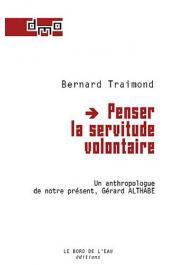TRAIMOND Bernard - Penser la servitude volontaire, un anthropologue de notre présent, Gérard Althabe