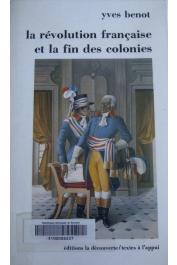 BENOT Yves - La Révolution française et la fin des colonies, 1789-1794