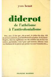 BENOT Yves - Diderot. De l'athéisme à l'anticolonialisme