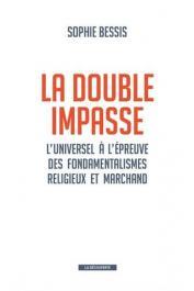 BESSIS Sophie - La double impasse. L'universel à l'épreuve des fondamentalismes religieux et marchand