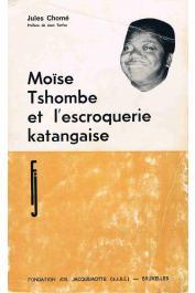CHOME Jules - Moïse Tshombe et l'escroquerie katangaise