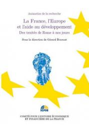 BOSSUAT Gérard (éditeur scientifique) - La France, l'Europe et l'aide au développement - Des traités de Rome à nos jours