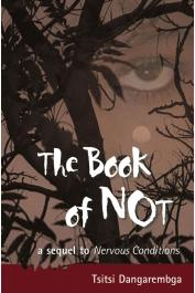 DANGAREMBGA Tsitsi - The Book of Not: A Sequel to Nervous Conditions