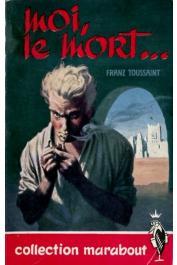 TOUSSAINT Franz - Moi le mort.....