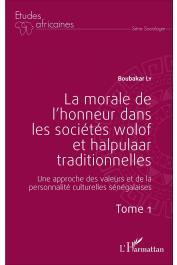 LY Boubacar - La morale de l'honneur dans les sociétés wolof et halpulaar traditionnelles. Une approche des valeurs et de la personnalité culturelles sénégalaises.Tome 1