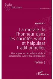 LY Boubacar - La morale de l'honneur dans les sociétés wolof et halpulaar traditionnelles. Une approche des valeurs et de la personnalité culturelles sénégalaises.Tome 2