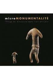GEOFFROY-SCHNEITER Bérénice - microMonumentalité. L'éloge du minuscule dans l'art africain
