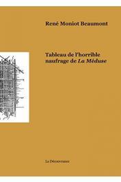 """MONIOT BEAUMONT René - Tableau de l'horrible naufrage de la """"Méduse"""". Théodore Géricault, Eugène Sue, Charles-Yves Cousin d'Avallon"""
