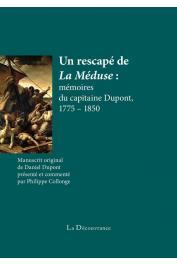 DUPONT Daniel, COLLONGE Philippe (manuscrit original présenté et commenté par) - Un rescapé de La Méduse : mémoires du capitaine Dupont, 1775 - 1850
