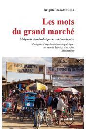 RASOLONIAINA Brigitte - Les mots du grand marché. Malgache standard et parler vakinankaratra. Pratiques et représentations linguistiques au marché de Sabotsy, Antsirabe, Madagascar