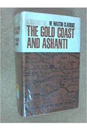 CLARIDGE William Walton - A History of the Gold Coast and Ashanti from the Earliest Times to the Commencement of the Twentieth Century