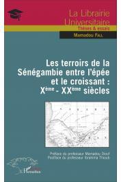 FALL Mamadou - Les Terroirs de la Sénégambie entre l'épée et le croissant: X ème - XX ème siècles