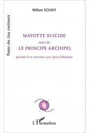 SOUNY William - Mayotte suicide suivi de Le principe archipel, précédé d'un entretien avec Soeuf Elbadawi
