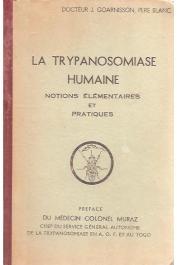 GOARNISSON Docteur J., Père Blanc - La trypanosomiase humaine. Notions élémentaires et pratiques