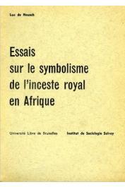 DE HEUSCH Luc - Essais sur le symbolisme de l'inceste royal en Afrique