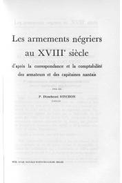 RINCHON Dieudonné (Père) - Les armements négriers au XVIIIe siecle d'apres la correspondance et la comptabilité des armateurs et des capitaines nantais