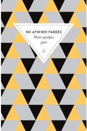 PARKES Nii Ayikwei - Notre quelque part