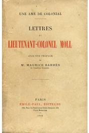 MOLL (Lieutenant-Colonel) - Une âme de colonial. Lettres du Lieutenant Colonel Moll, avec préface de Maurice Barrès