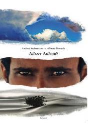 ANDERMANN Andréa, MORAVIA Alberto - Allant ailleurs. 20 années de voyages: Mongolie, Yémen, Afrique