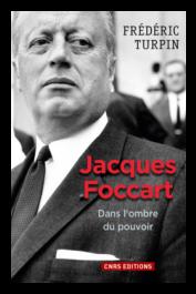 TURPIN Frédéric - Jacques Foccart, dans l'ombre du pouvoir