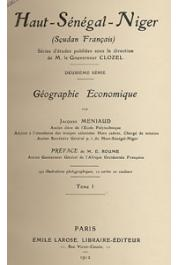 MENIAUD Jacques - Haut-Sénégal-Niger (Soudan Français). Géographie économique